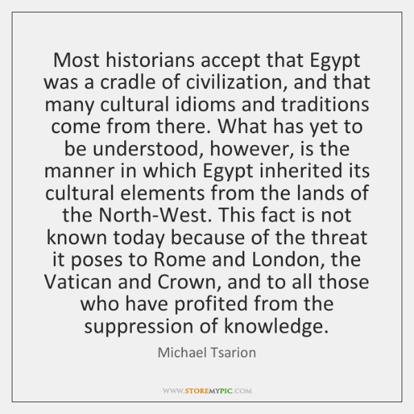Most historians accept that Egypt was a cradle of civilization, and that ...