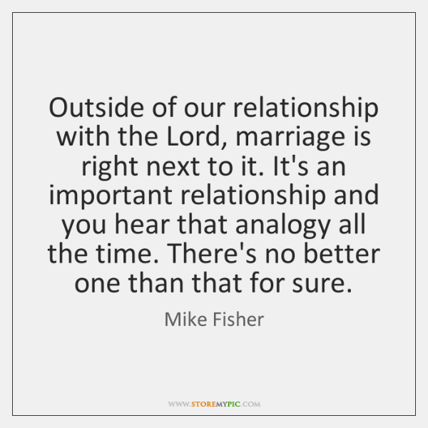 Outside of our relationship with the Lord, marriage is right next to ...