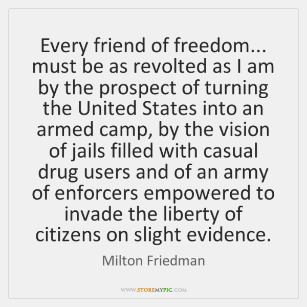 Every friend of freedom... must be as revolted as I am by ...