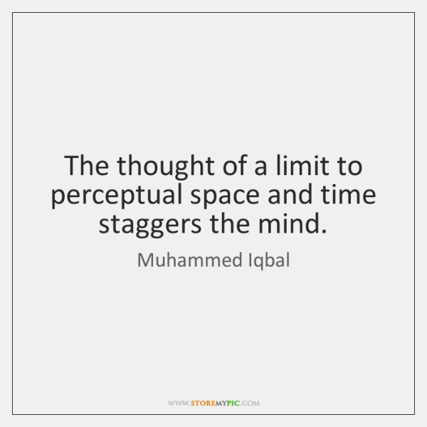 The thought of a limit to perceptual space and time staggers the ...