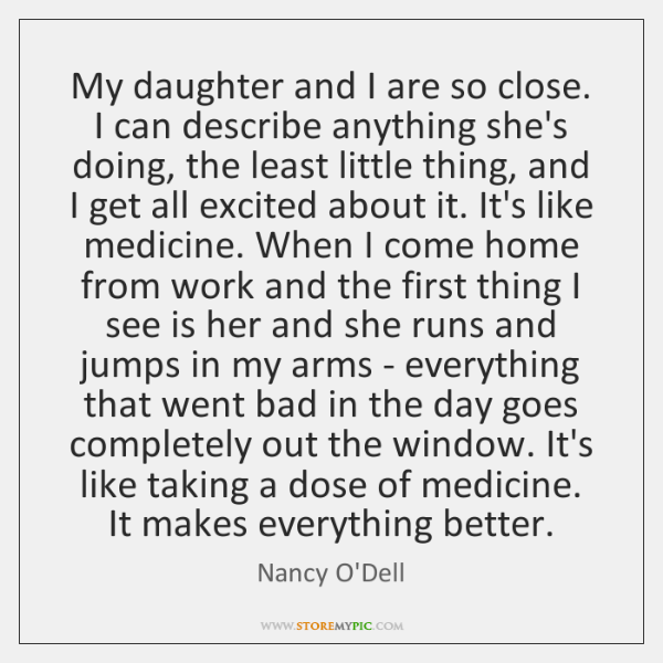 My daughter and I are so close. I can describe anything she's ...