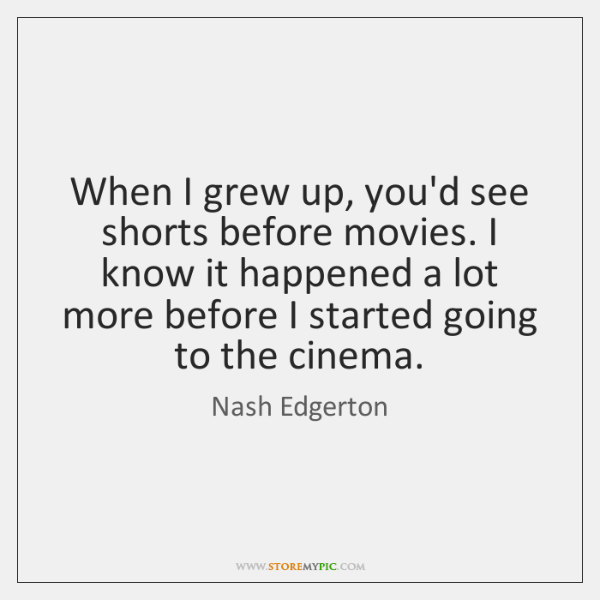 When I grew up, you'd see shorts before movies. I know it ...