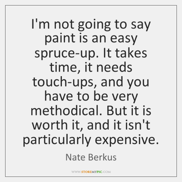 I'm not going to say paint is an easy spruce-up. It takes ...