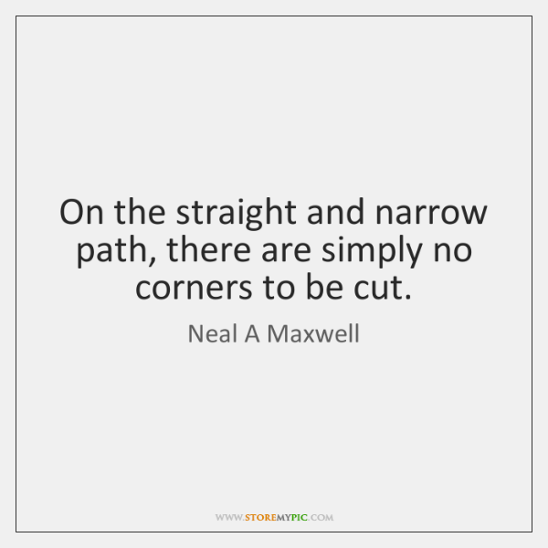 On the straight and narrow path, there are simply no corners to ...