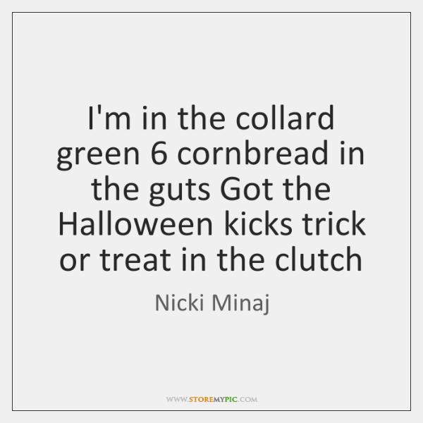 I'm in the collard green 6 cornbread in the guts Got the Halloween ...