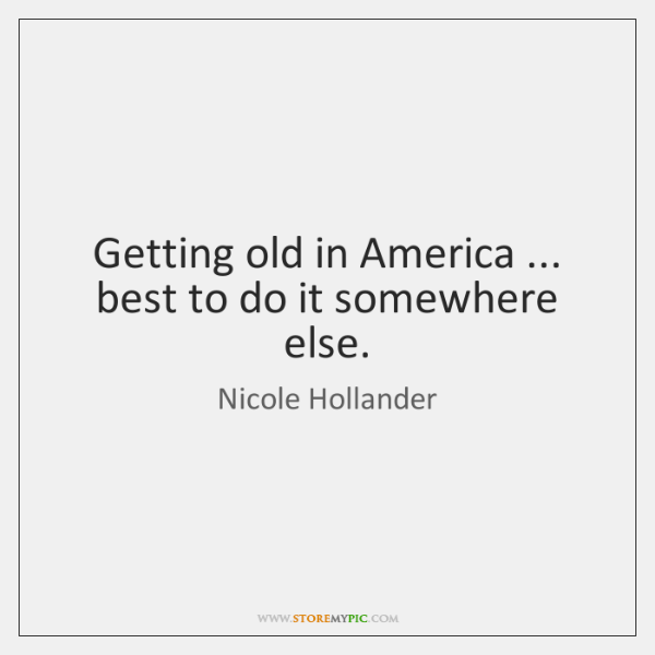 Getting old in America ... best to do it somewhere else.