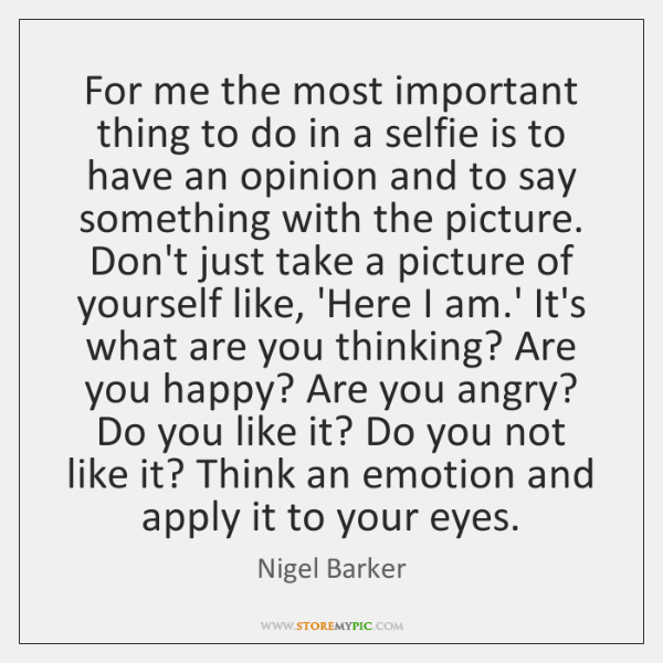 For me the most important thing to do in a selfie is ...