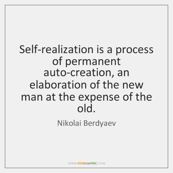 Self-realization is a process of permanent auto-creation, an elaboration of the new ...