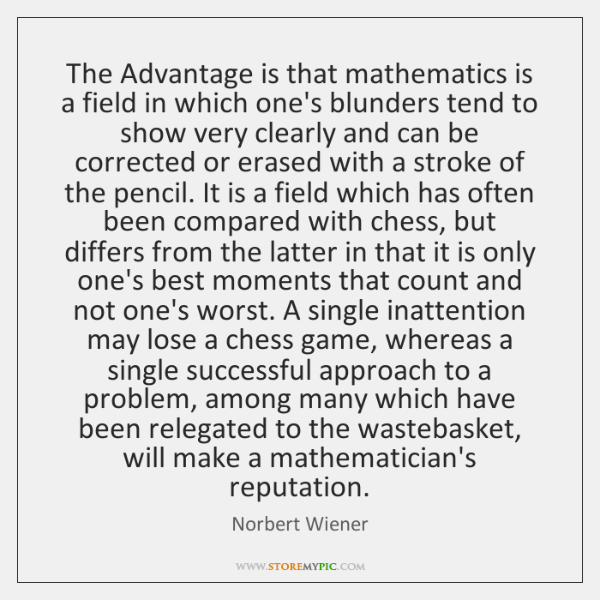 The Advantage is that mathematics is a field in which one's blunders ...