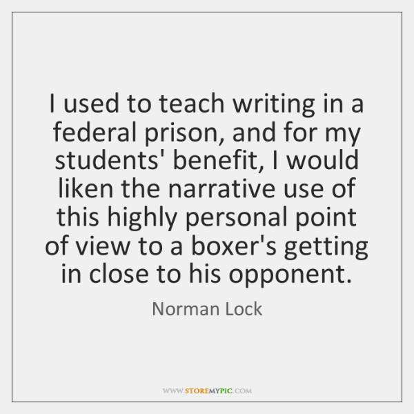I used to teach writing in a federal prison, and for my ...