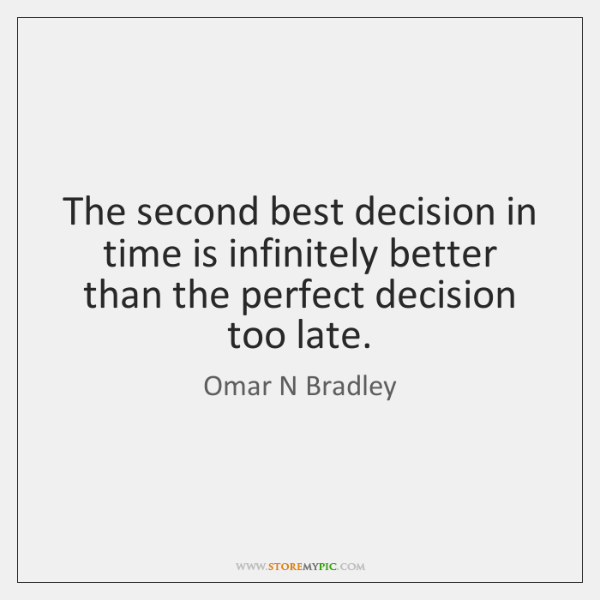 The second best decision in time is infinitely better than the perfect ...