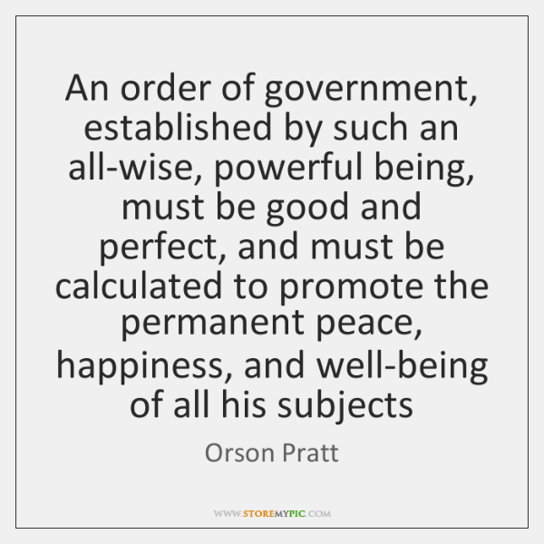 An order of government, established by such an all-wise, powerful being, must ...