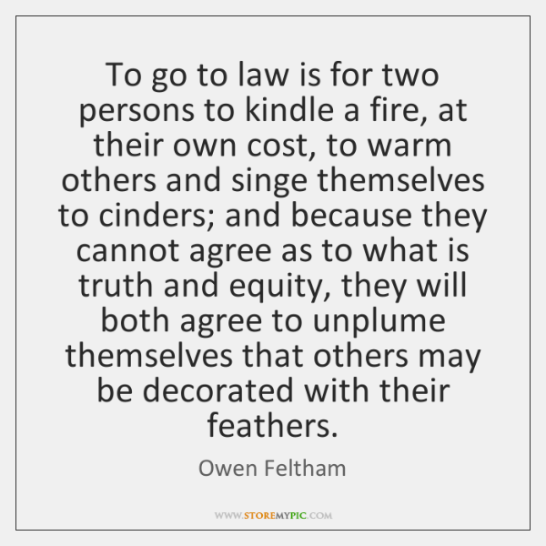 To go to law is for two persons to kindle a fire, ...