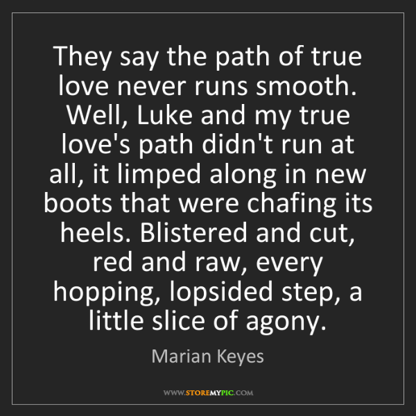 Marian Keyes: They say the path of true love never runs smooth. Well,...