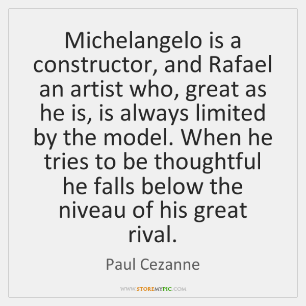 Michelangelo is a constructor, and Rafael an artist who, great as he ...