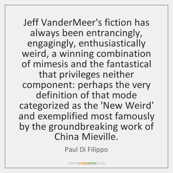 Jeff VanderMeer's fiction has always been entrancingly, engagingly, enthusiastically weird, a winnin