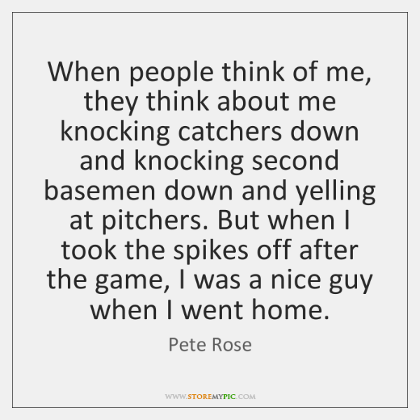 When people think of me, they think about me knocking catchers down ...