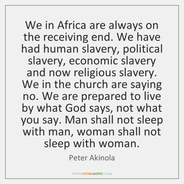 We in Africa are always on the receiving end. We have had ...