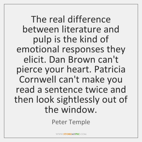 The real difference between literature and pulp is the kind of emotional ...