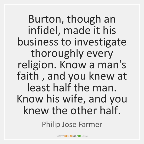 Burton, though an infidel, made it his business to investigate thoroughly every ...