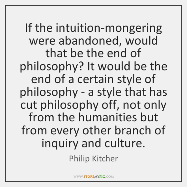 If the intuition-mongering were abandoned, would that be the end of philosophy? ...