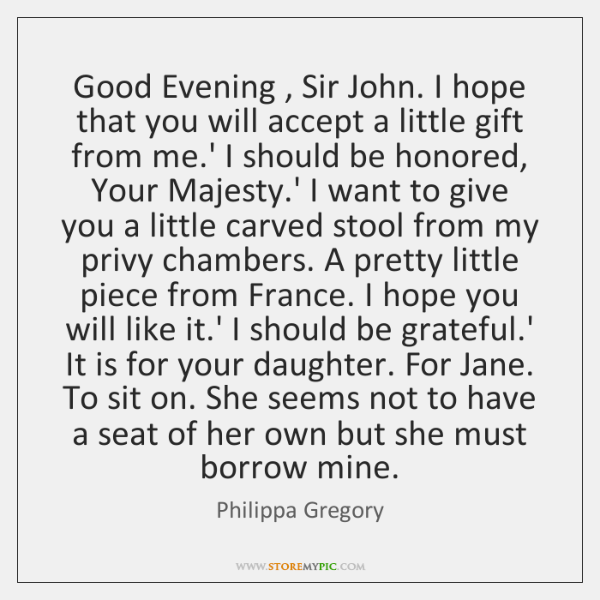Good Evening , Sir John. I hope that you will accept a little ...