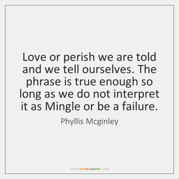 Love or perish we are told and we tell ourselves. The phrase ...