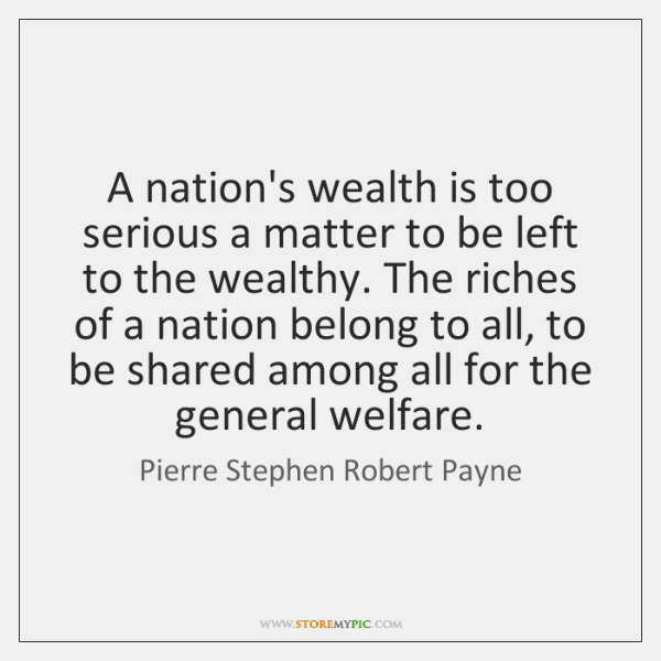 A nation's wealth is too serious a matter to be left to ...
