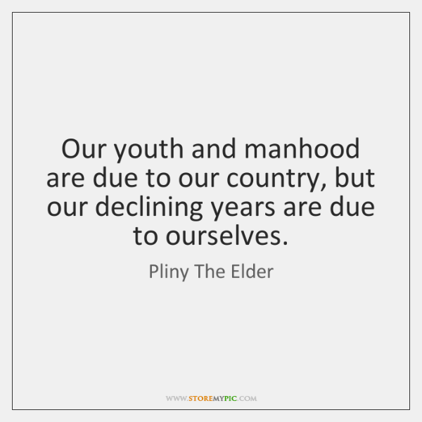 Our youth and manhood are due to our country, but our declining ...