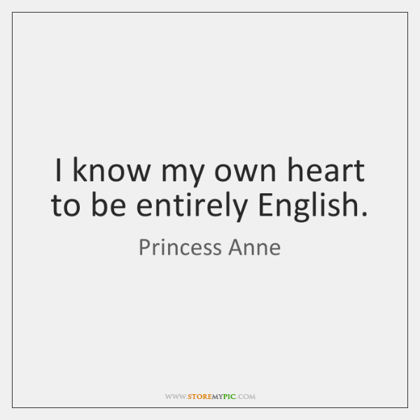 I know my own heart to be entirely English.