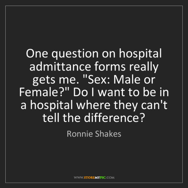 Ronnie Shakes: One question on hospital admittance forms really gets...