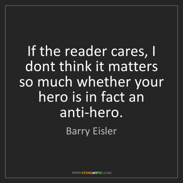 Barry Eisler: If the reader cares, I dont think it matters so much...