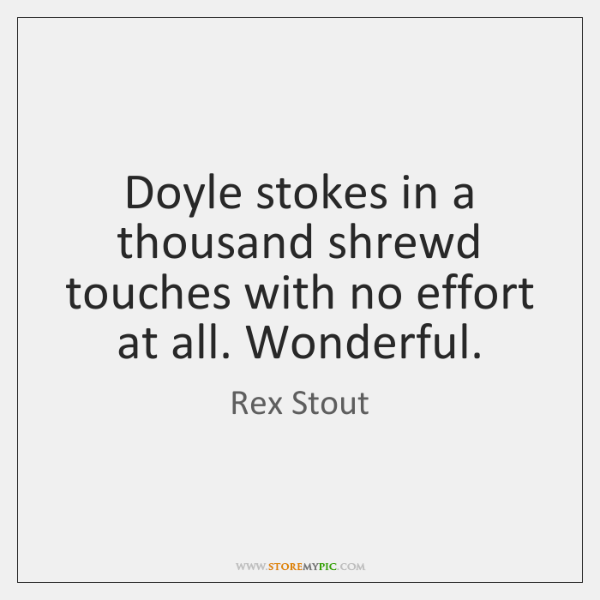 Doyle stokes in a thousand shrewd touches with no effort at all. ...