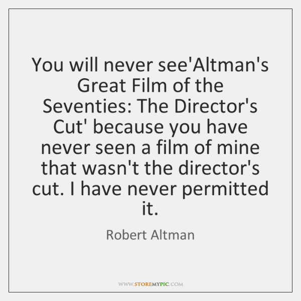You will never see'Altman's Great Film of the Seventies: The Director's Cut' ...