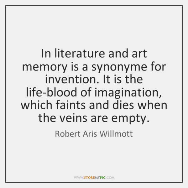 In literature and art memory is a synonyme for invention. It is ...