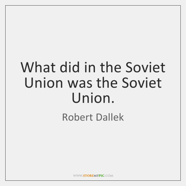 What did in the Soviet Union was the Soviet Union.