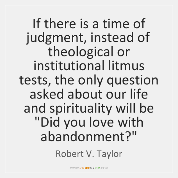 If there is a time of judgment, instead of theological or institutional ...
