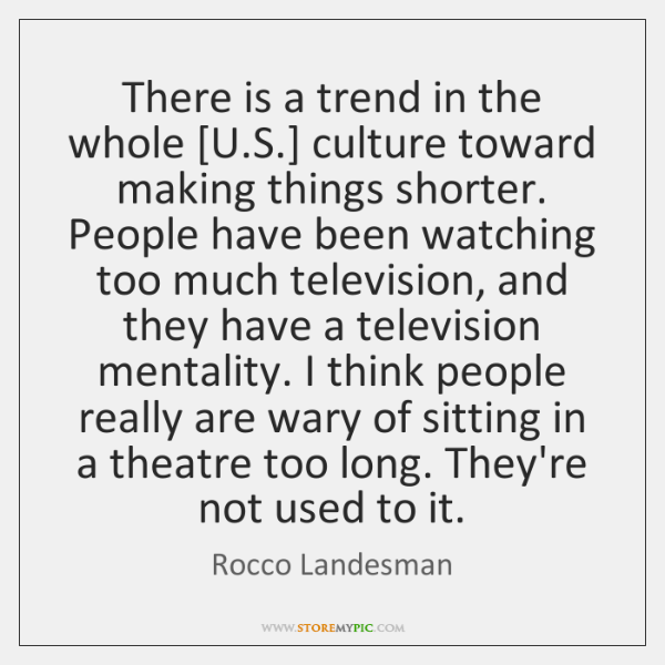 There is a trend in the whole [U.S.] culture toward making ...