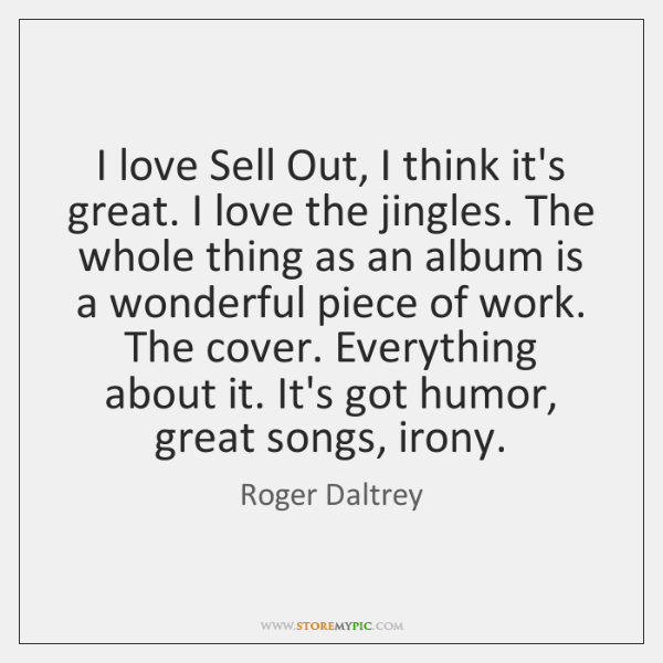 I love Sell Out, I think it's great. I love the jingles. ...