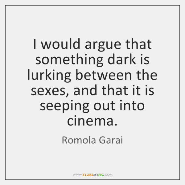 I would argue that something dark is lurking between the sexes, and ...