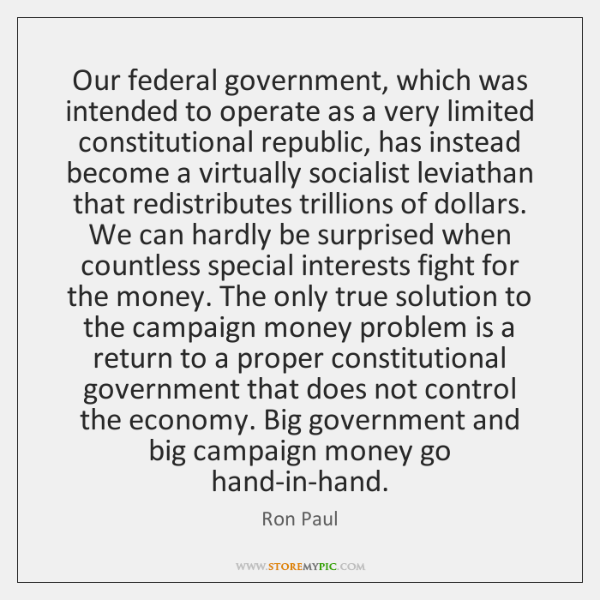 Our federal government, which was intended to operate as a very limited ...