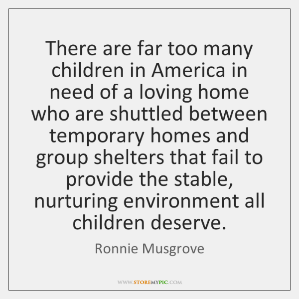 There are far too many children in America in need of a ...