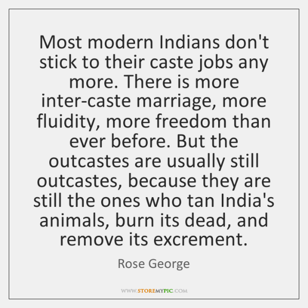 Most modern Indians don't stick to their caste jobs any more. There ...
