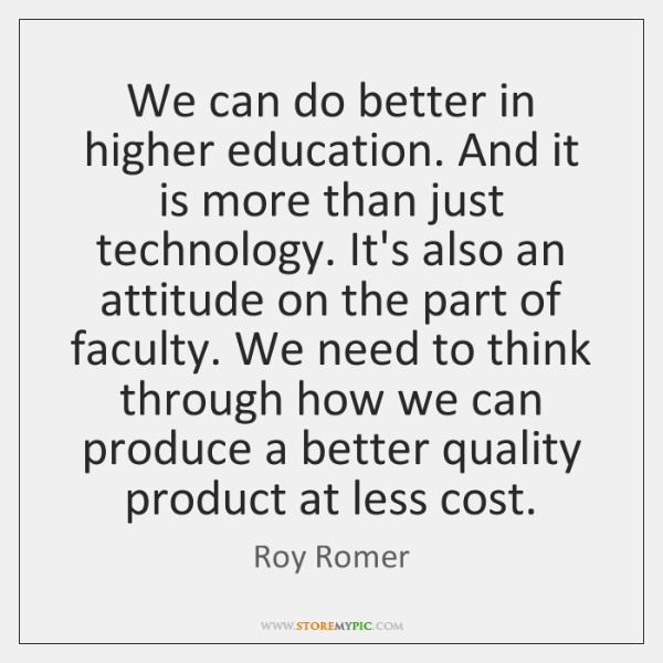 We can do better in higher education. And it is more than ...