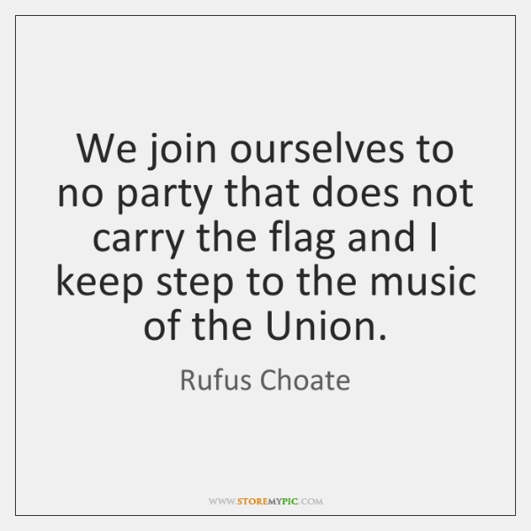 We join ourselves to no party that does not carry the flag ...