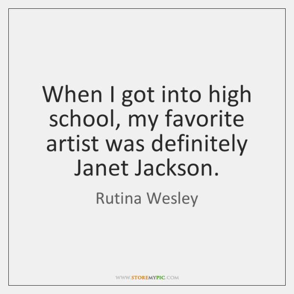 When I got into high school, my favorite artist was definitely Janet ...