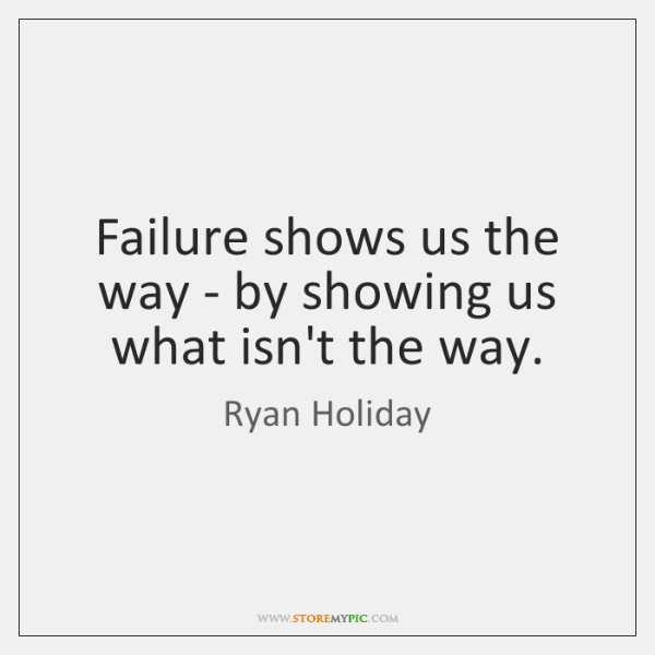 Failure shows us the way - by showing us what isn't the ...