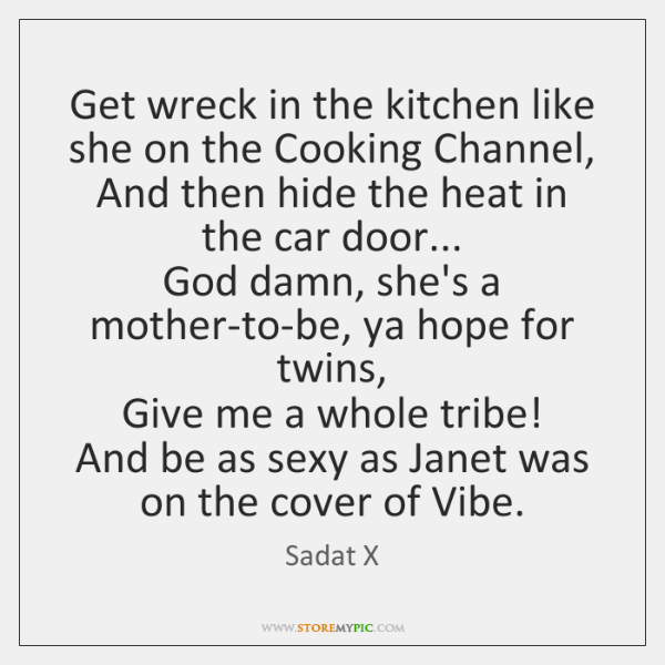 Get wreck in the kitchen like she on the Cooking Channel,  And ...