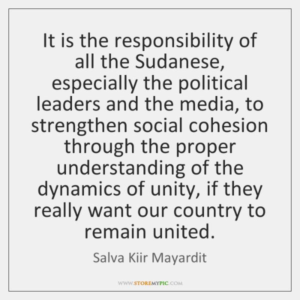 It is the responsibility of all the Sudanese, especially the political leaders ...