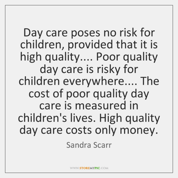 Day care poses no risk for children, provided that it is high ...